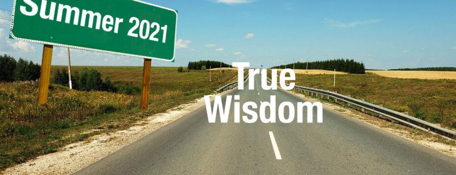 Summer 2021 - True Wisdom