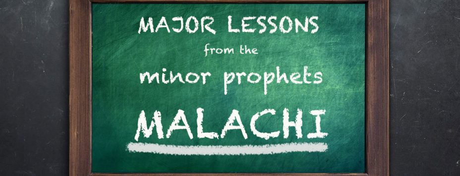 Major Lessons From The Minor Prophets: Malachi