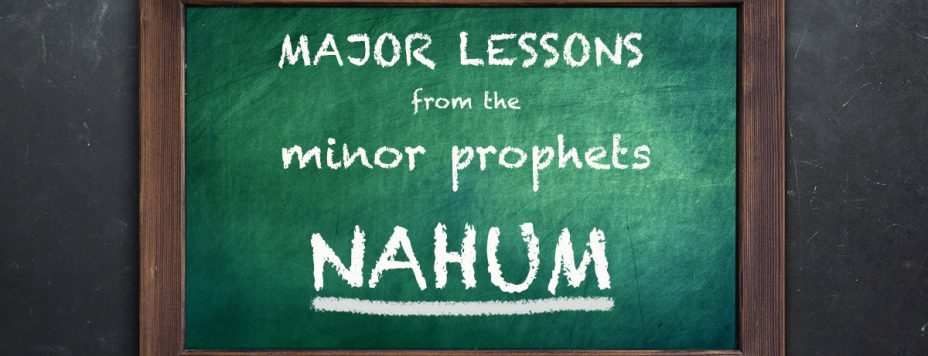 Major Lessons From The Minor Prophets: Nahum