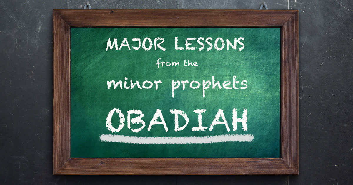 Major Lessons From The Minor Prophets: Obadiah