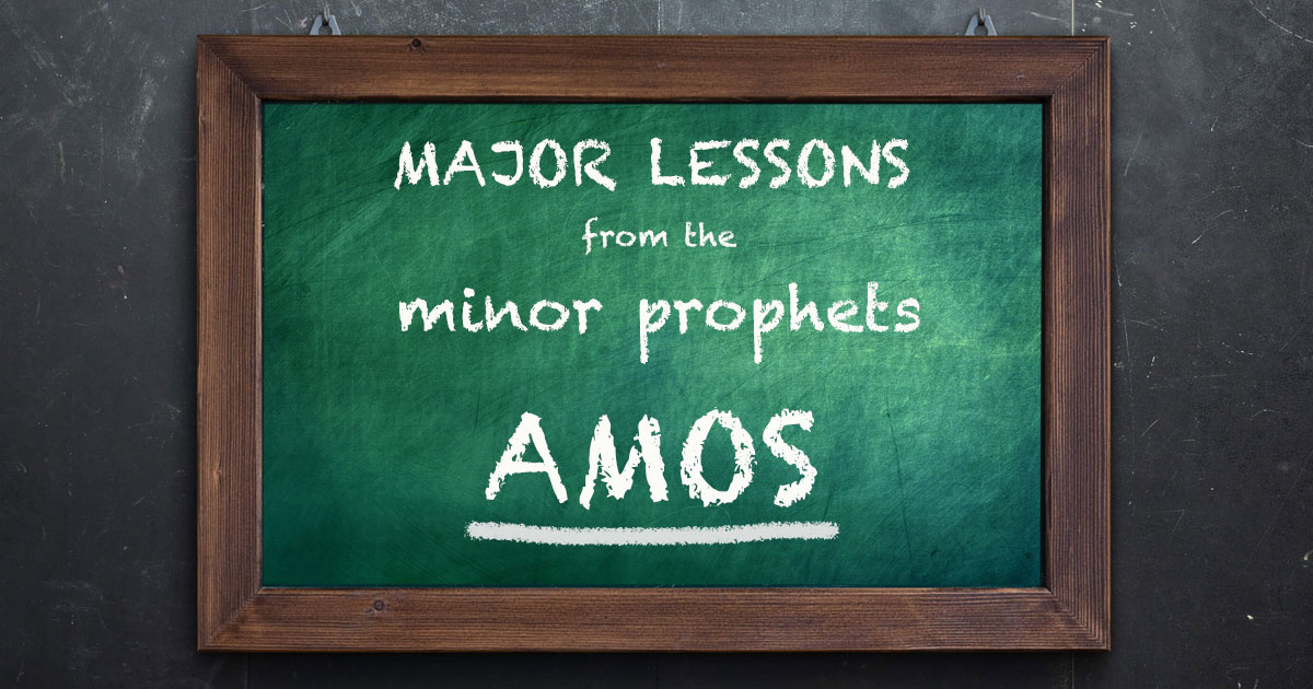 Major Lessons From The Minor Prophets: Amos