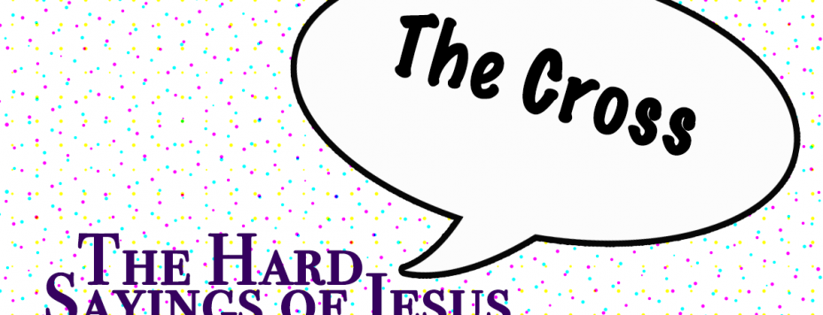 The Hard Sayings of Jesus: The Cross