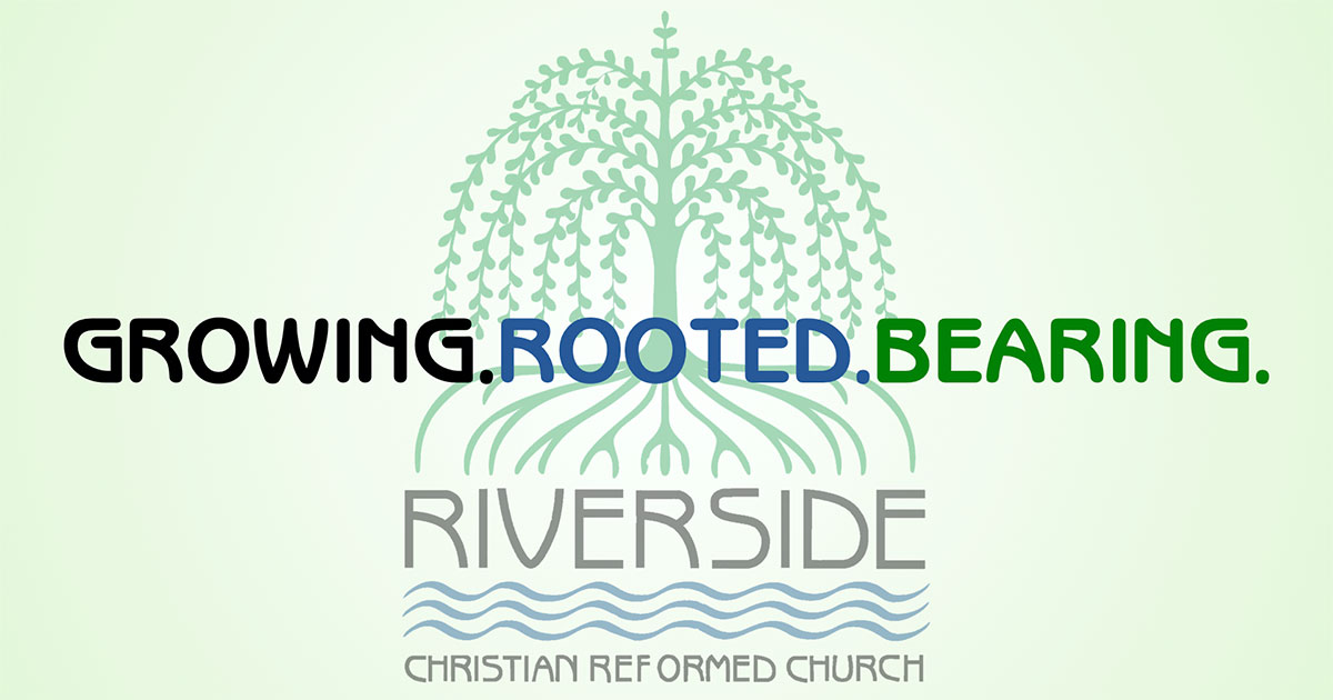 Riverside Christian Reformed Church - Growing, Rooted, Bearing.