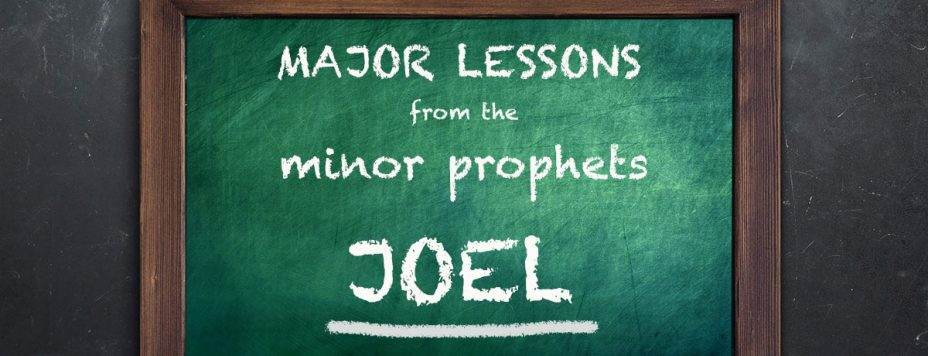 Major Lessons From The Minor Prophets: Joel