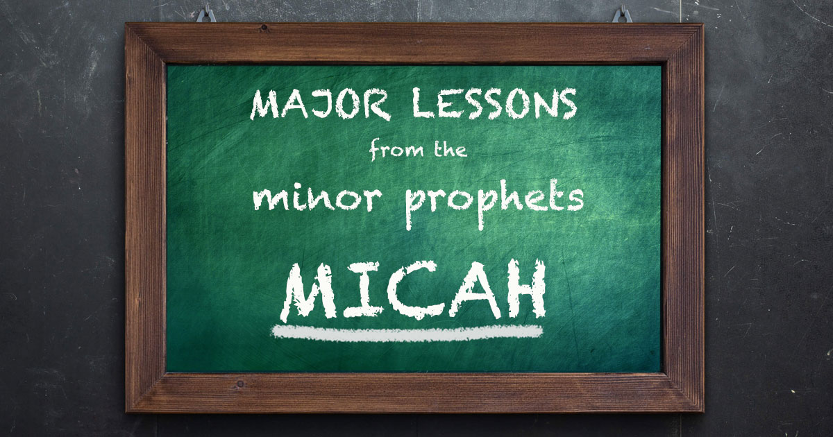 Major Lessons From The Minor Prophets: Micah