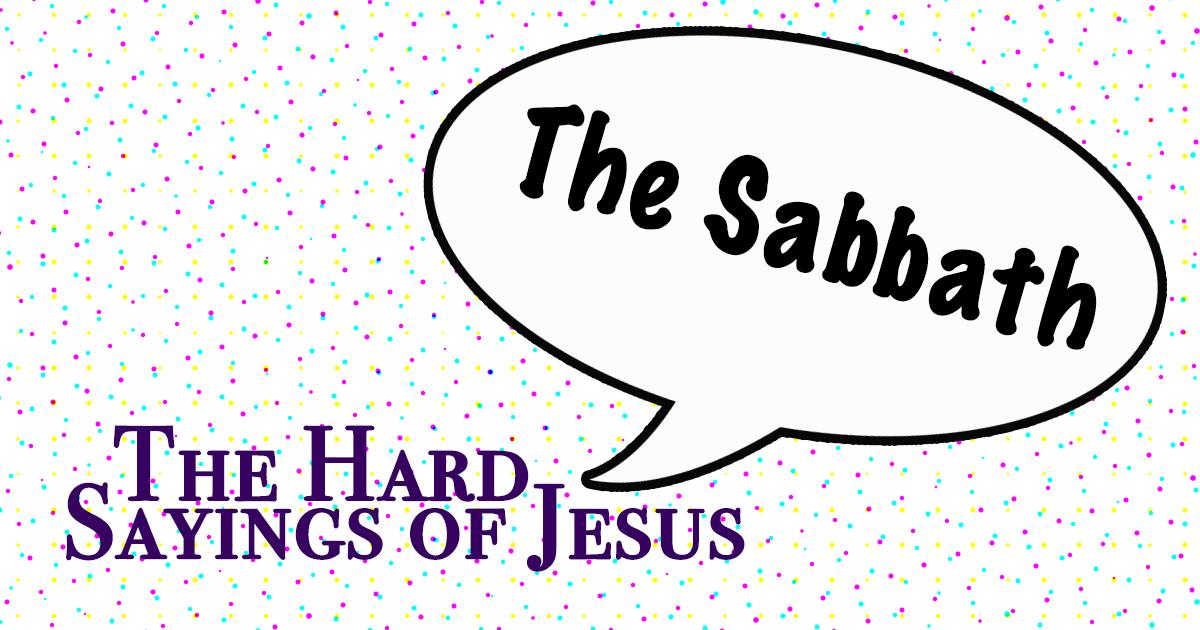 The Hard Sayings of Jesus: The Sabbath