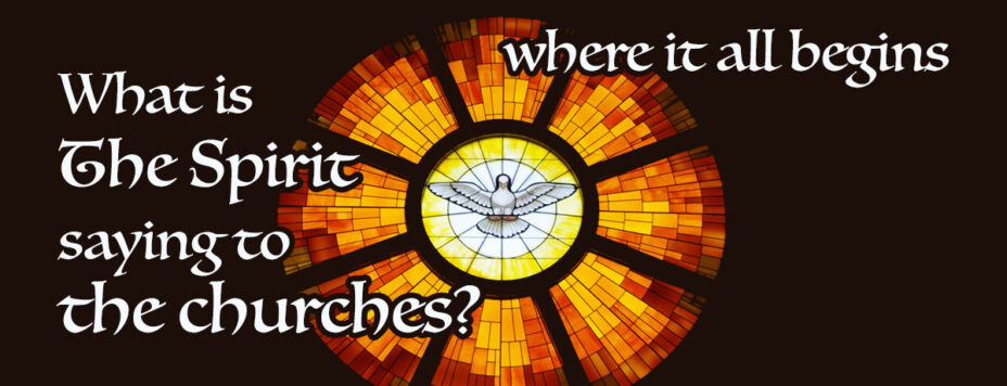 Where it all begins - What is the Spirit Saying to the Churches?
